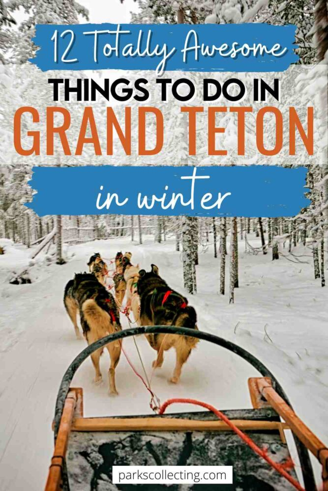 12 Totally Insane Things to Do in Winter in Grand Teton National Park