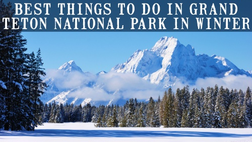 Best Things to Do in Grand Teton in Winter
