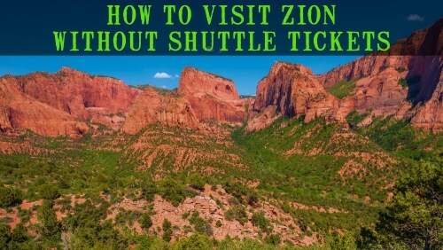 How to Visit Zion Without Shuttle Tickets