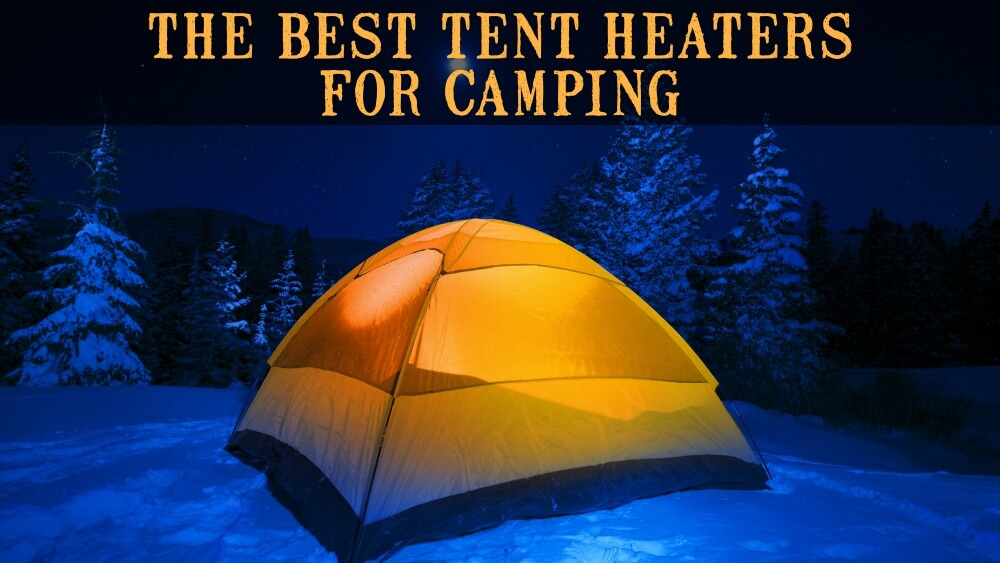 The Best Tent Heaters For Camping